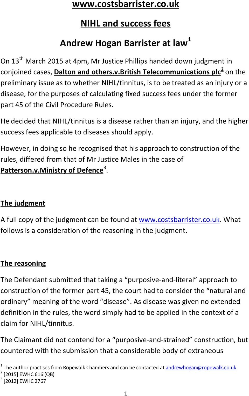 part 45 of the Civil Procedure Rules. He decided that NIHL/tinnitus is a disease rather than an injury, and the higher success fees applicable to diseases should apply.
