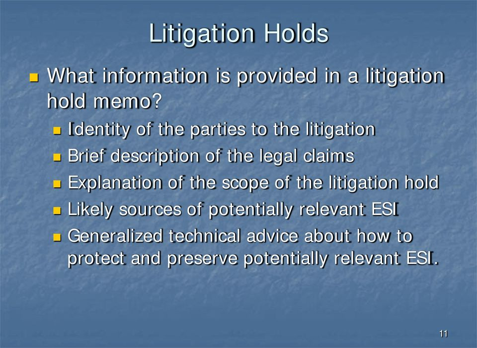 Explanation of the scope of the litigation hold Likely sources of potentially
