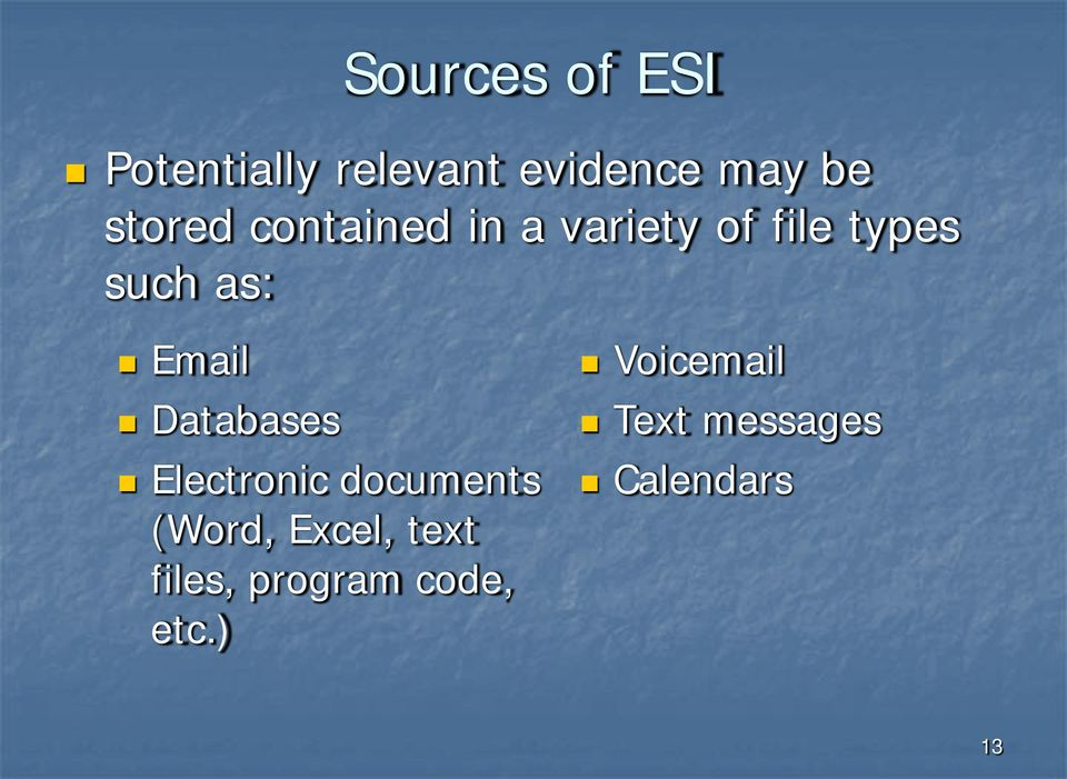 Email Databases Electronic documents (Word, Excel, text