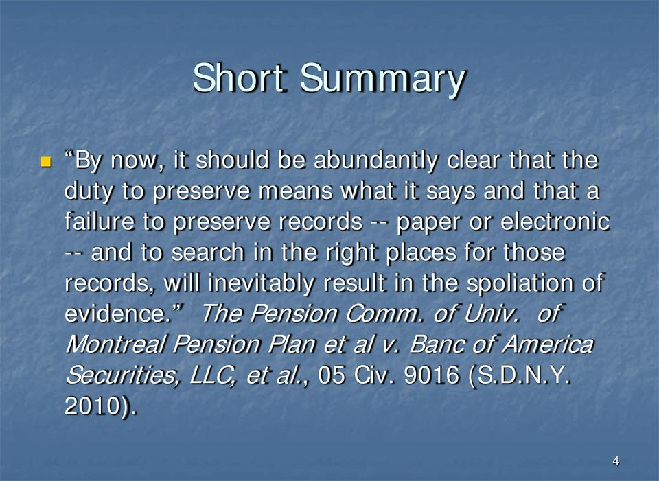 those records, will inevitably result in the spoliation of evidence. The Pension Comm. of Univ.