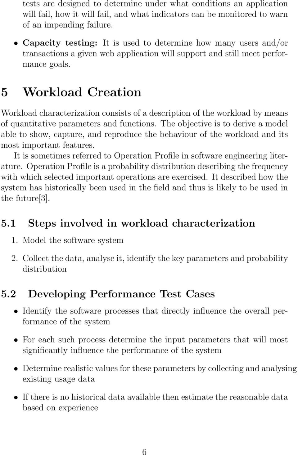 5 Workload Creation Workload characterization consists of a description of the workload by means of quantitative parameters and functions.