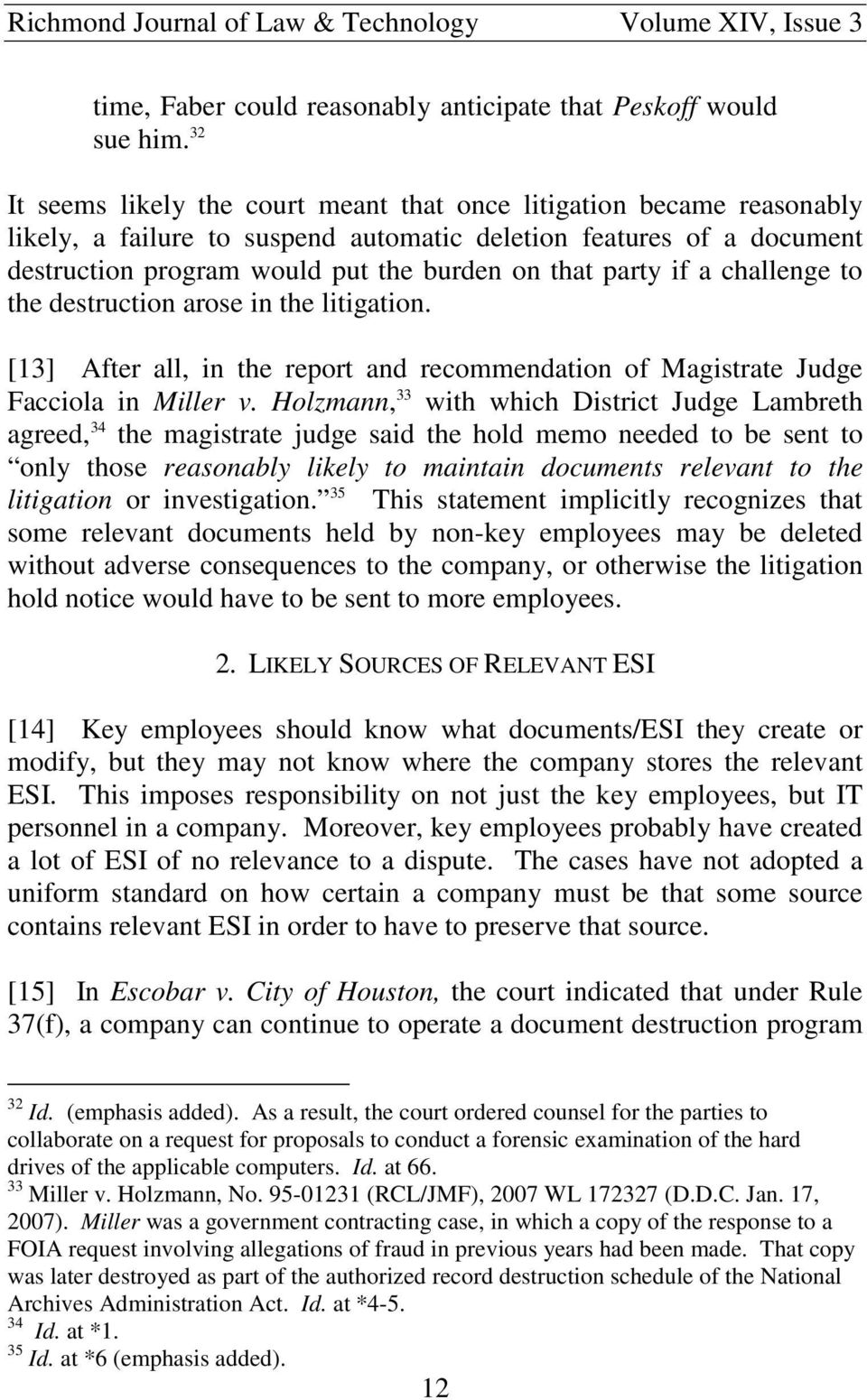 if a challenge to the destruction arose in the litigation. [13] After all, in the report and recommendation of Magistrate Judge Facciola in Miller v.