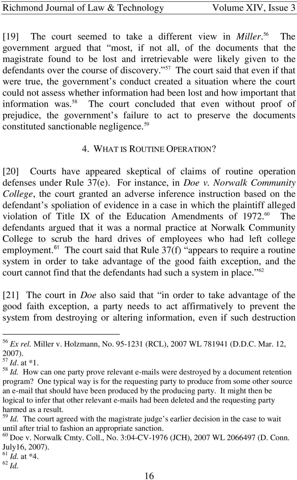 57 The court said that even if that were true, the government s conduct created a situation where the court could not assess whether information had been lost and how important that information was.