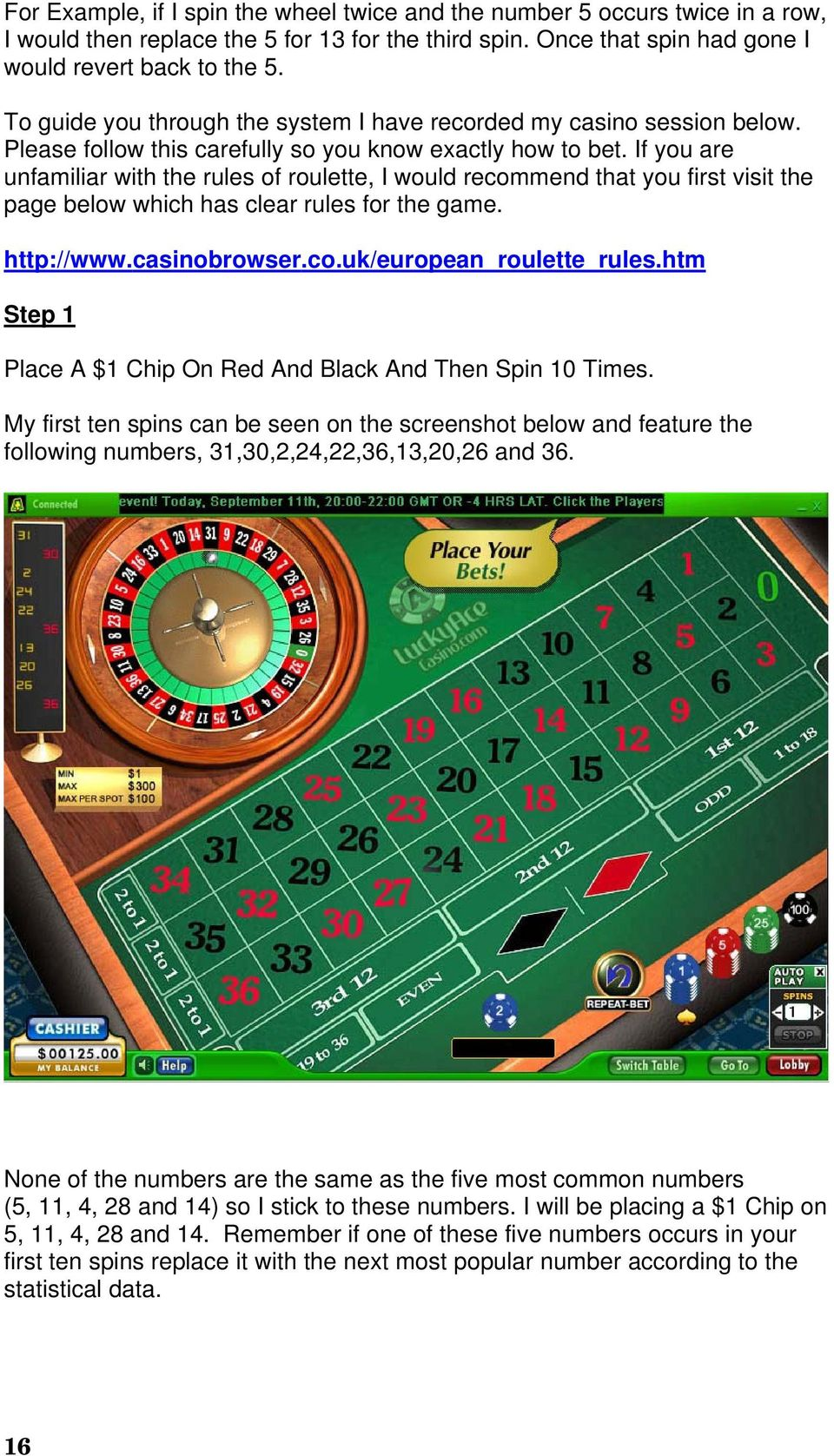 If you are unfamiliar with the rules of roulette, I would recommend that you first visit the page below which has clear rules for the game. http://www.casinobrowser.co.uk/european_roulette_rules.