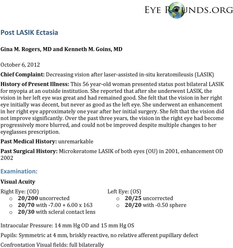 LASIK for myopia at an outside institution. She reported that after she underwent LASIK, the vision in her left eye was great and had remained good.