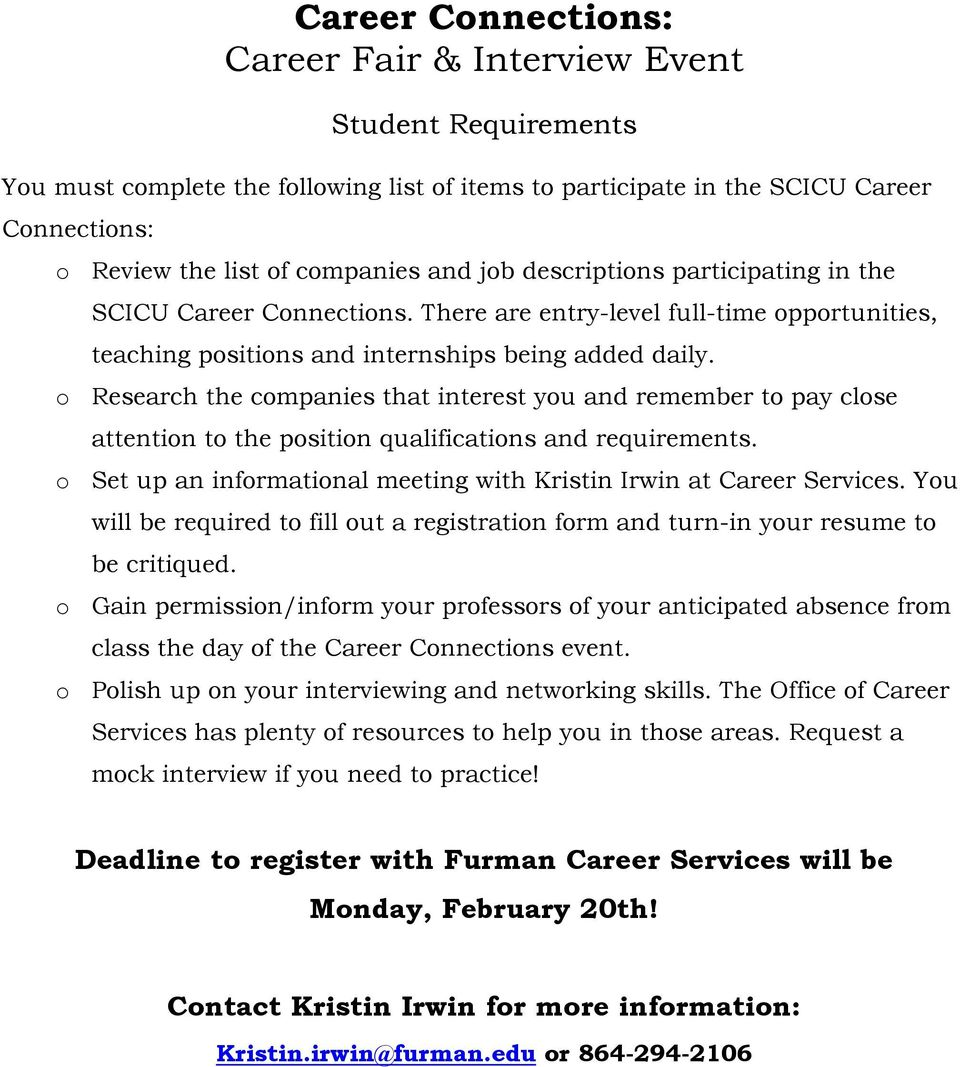 o Research the companies that interest you and remember to pay close attention to the position qualifications and requirements. o Set up an informational meeting with Kristin Irwin at Career Services.