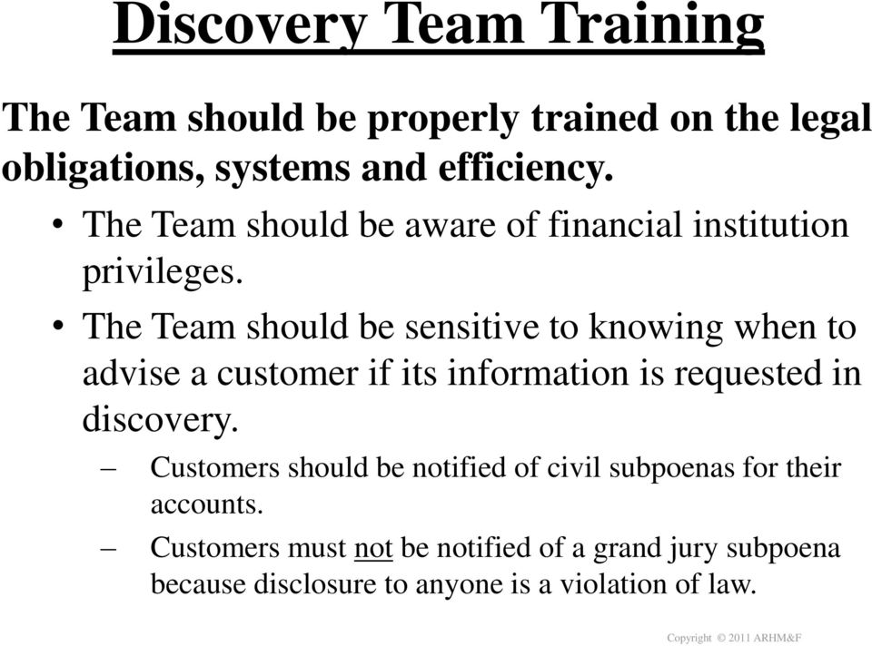 The Team should be sensitive to knowing when to advise a customer if its information is requested in discovery.