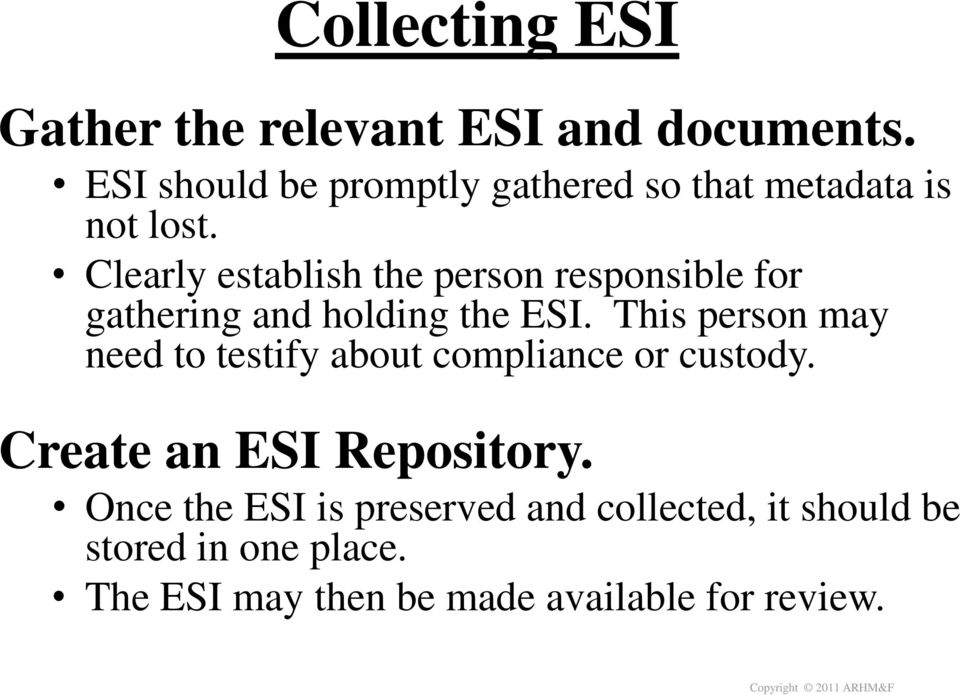 Clearly establish the person responsible for gathering and holding the ESI.