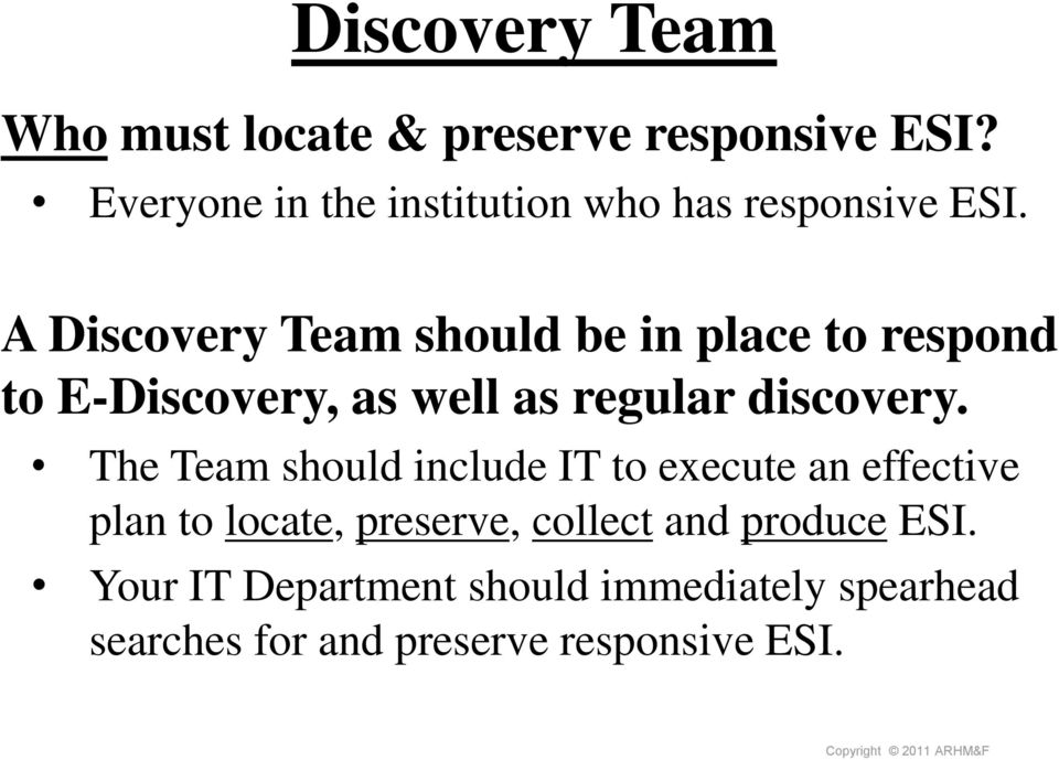 A Discovery Team should be in place to respond to E-Discovery, as well as regular discovery.