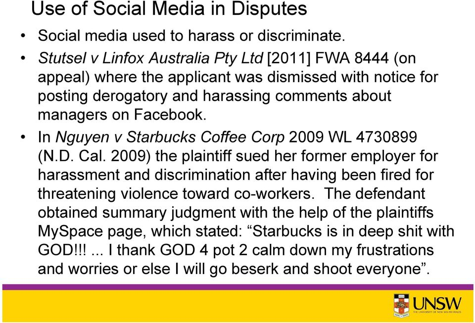 Facebook. In Nguyen v Starbucks Coffee Corp 2009 WL 4730899 (N.D. Cal.