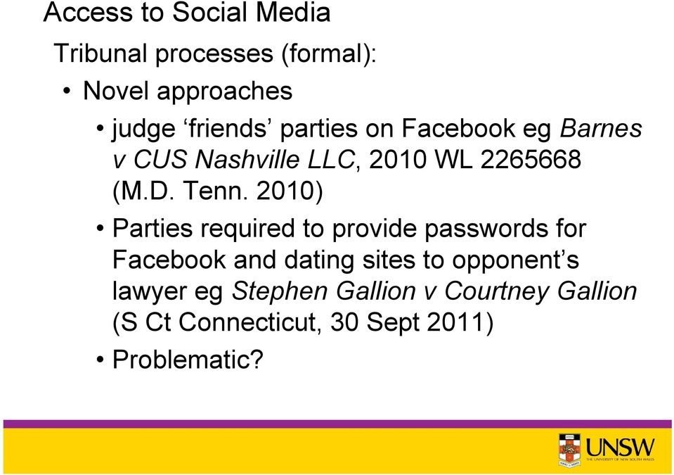2010) Parties required to provide passwords for Facebook and dating sites to