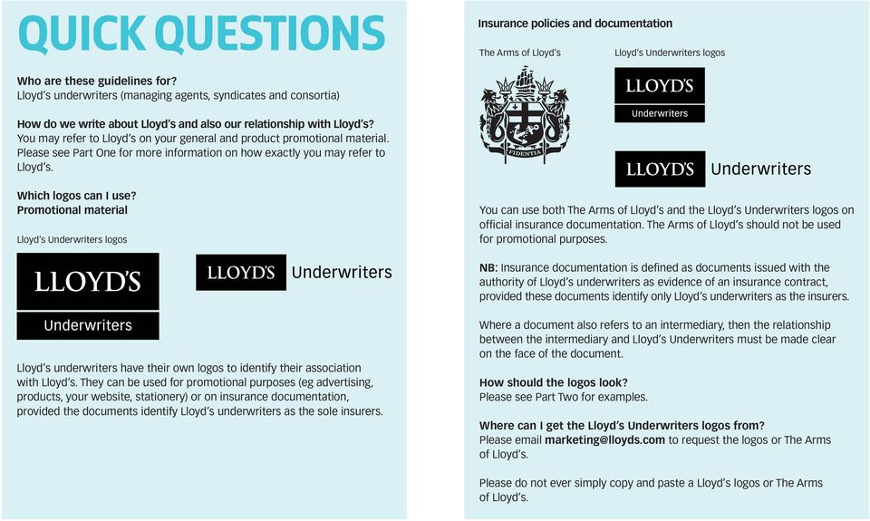 You may refer to Lloyd s on your general and product promotional material. Please see Part One for more information on how exactly you may refer to Lloyd s.