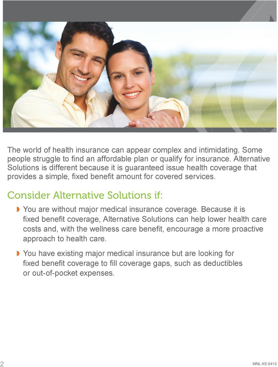 Consider Alternative Solutions if: w You are without major medical insurance coverage.