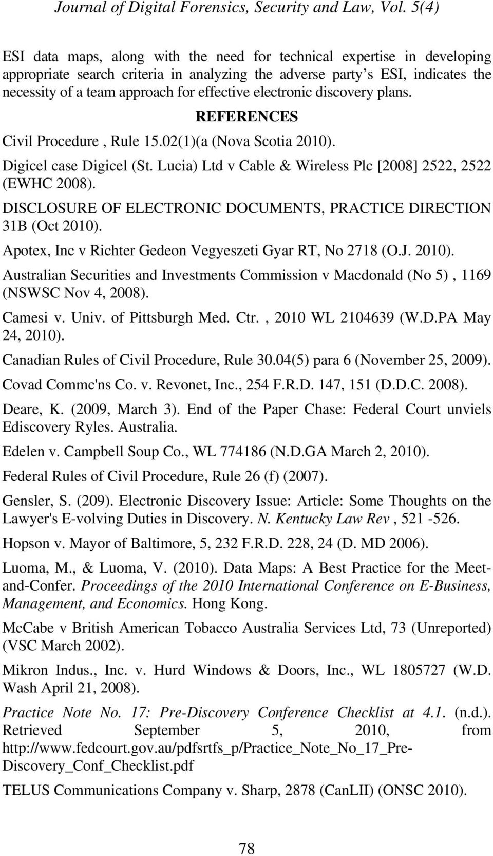 DISCLOSURE OF ELECTRONIC DOCUMENTS, PRACTICE DIRECTION 31B (Oct 2010). Apotex, Inc v Richter Gedeon Vegyeszeti Gyar RT, No 2718 (O.J. 2010). Australian Securities and Investments Commission v Macdonald (No 5), 1169 (NSWSC Nov 4, 2008).