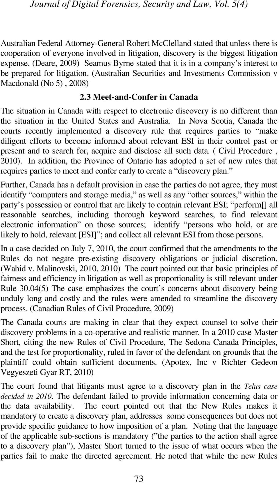 3 Meet-and-Confer in Canada The situation in Canada with respect to electronic discovery is no different than the situation in the United States and Australia.