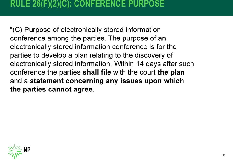 The purpose of an electronically stored information conference is for the parties to develop a plan relating