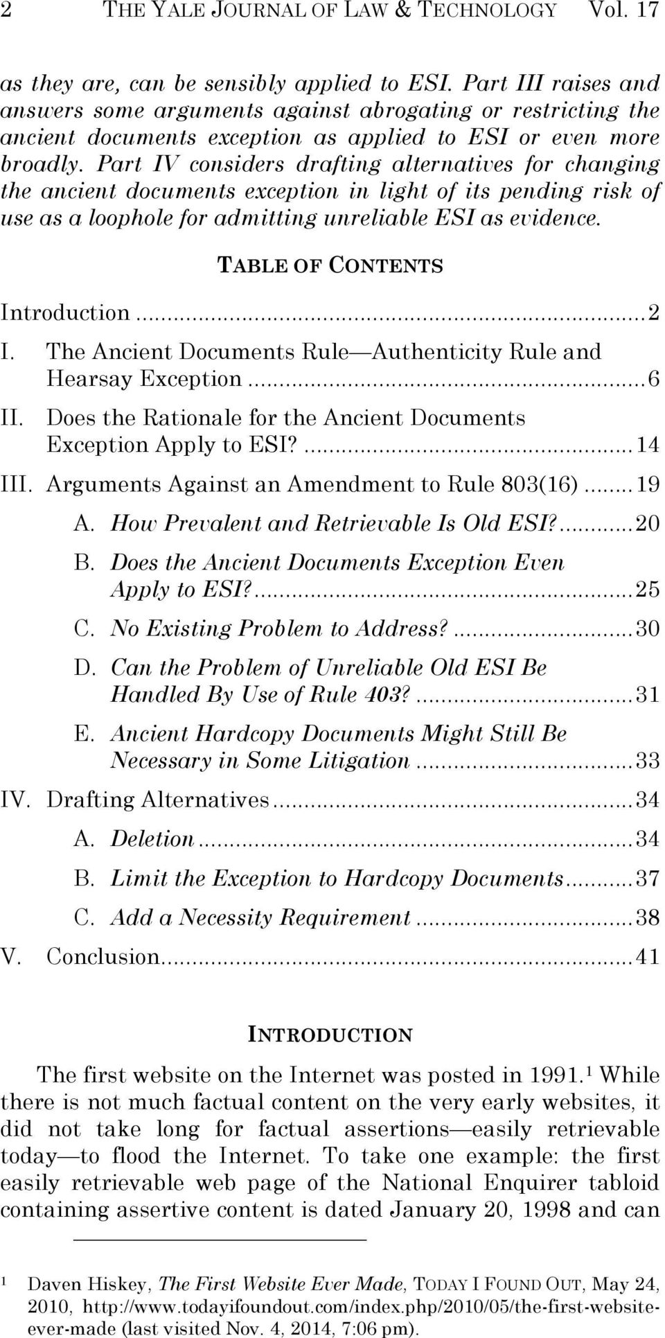 Part IV considers drafting alternatives for changing the ancient documents exception in light of its pending risk of use as a loophole for admitting unreliable ESI as evidence.