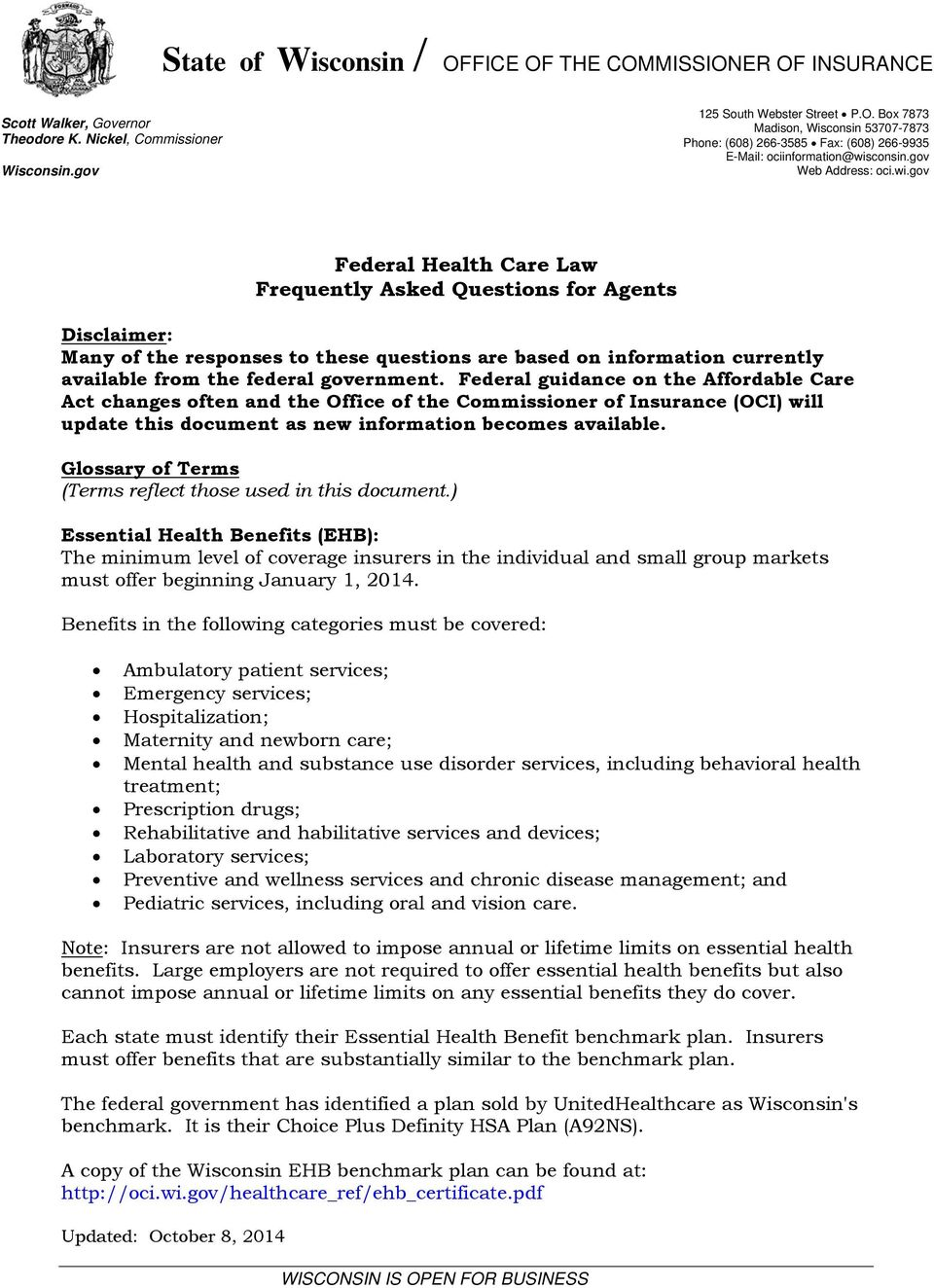 gov Federal Health Care Law Frequently Asked Questions for Agents Disclaimer: Many of the responses to these questions are based on information currently available from the federal government.