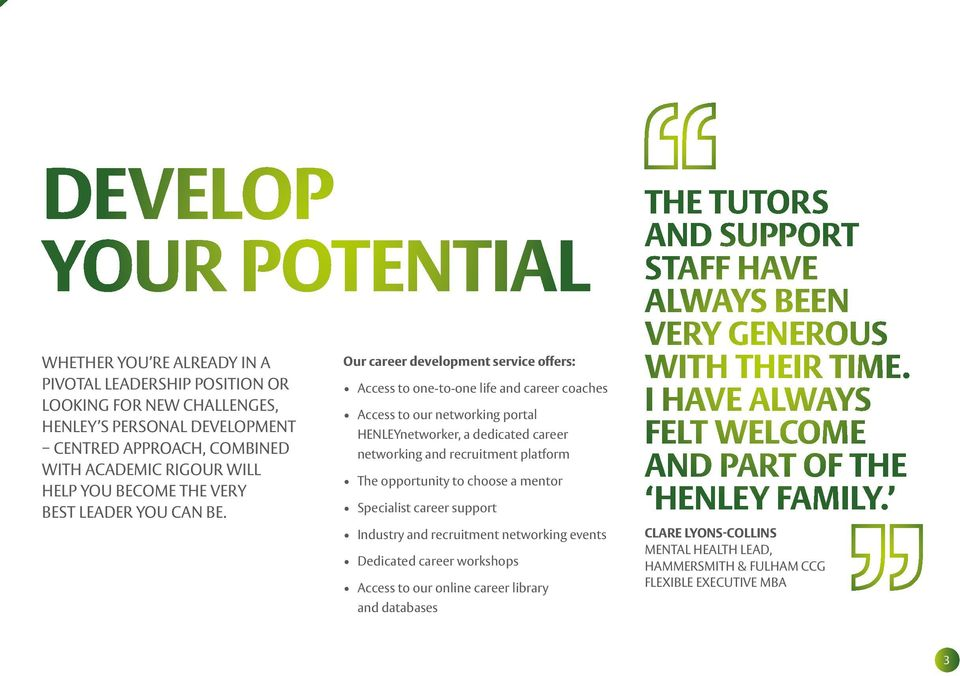 Our career development service offers: Access to one-to-one life and career coaches Access to our networking portal HENLEYnetworker, a dedicated career networking and recruitment platform The