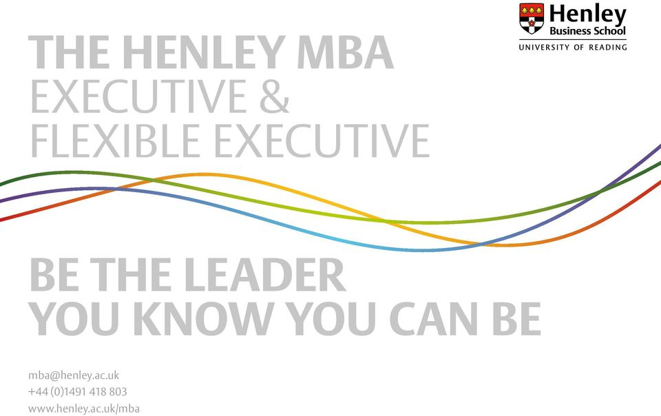 YOU KNOW YOU CAN BE mba@henley.ac.
