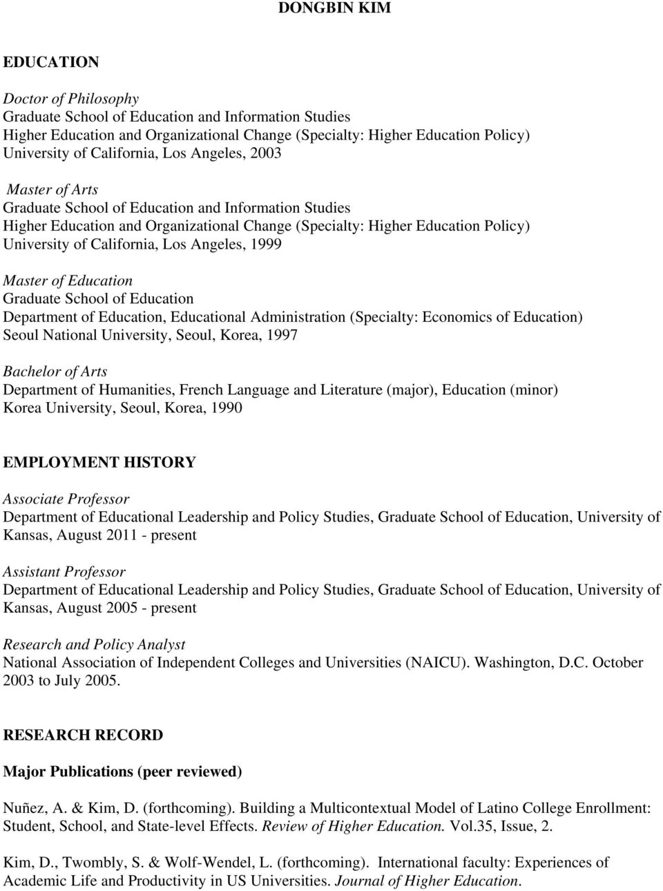 California, Los Angeles, 1999 Master of Education Graduate School of Education Department of Education, Educational Administration (Specialty: Economics of Education) Seoul National University,