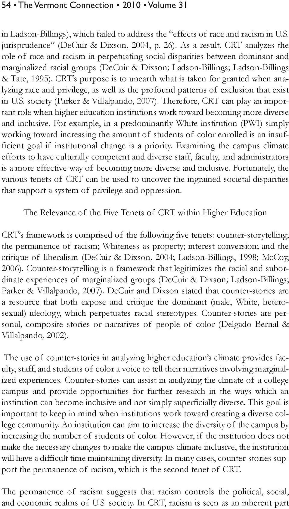 1995). CRT s purpose is to unearth what is taken for granted when analyzing race and privilege, as well as the profound patterns of exclusion that exist in U.S. society (Parker & Villalpando, 2007).