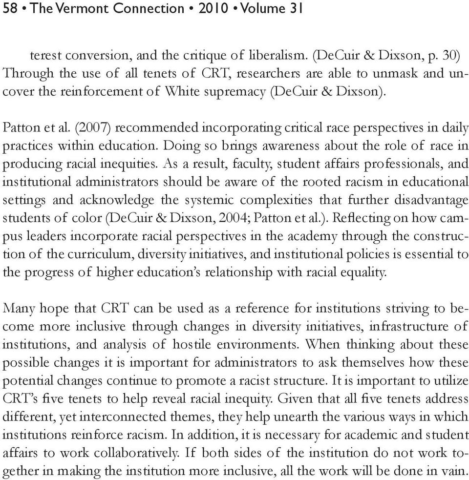 (2007) recommended incorporating critical race perspectives in daily practices within education. Doing so brings awareness about the role of race in producing racial inequities.