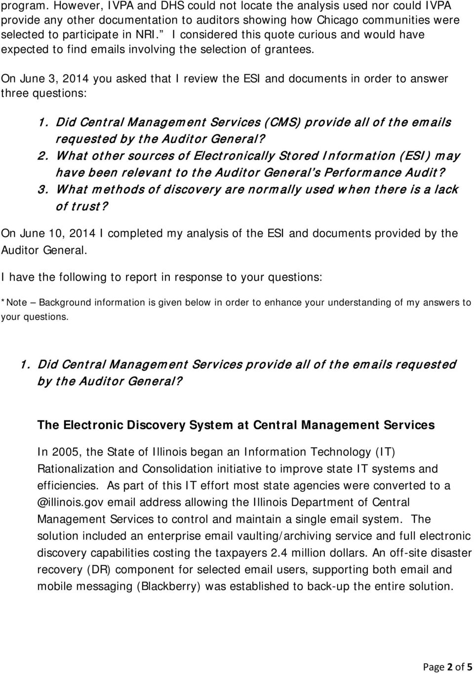 On June 3, 2014 you asked that I review the ESI and documents in order to answer three questions: 1. Did Central Management Services (CMS) provide all of the emails requested by the Auditor General?