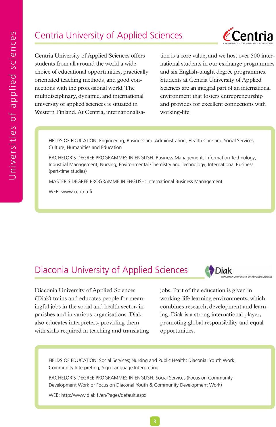 The multidisciplinary, dynamic, and international university of applied sciences is situated in Western Finland.