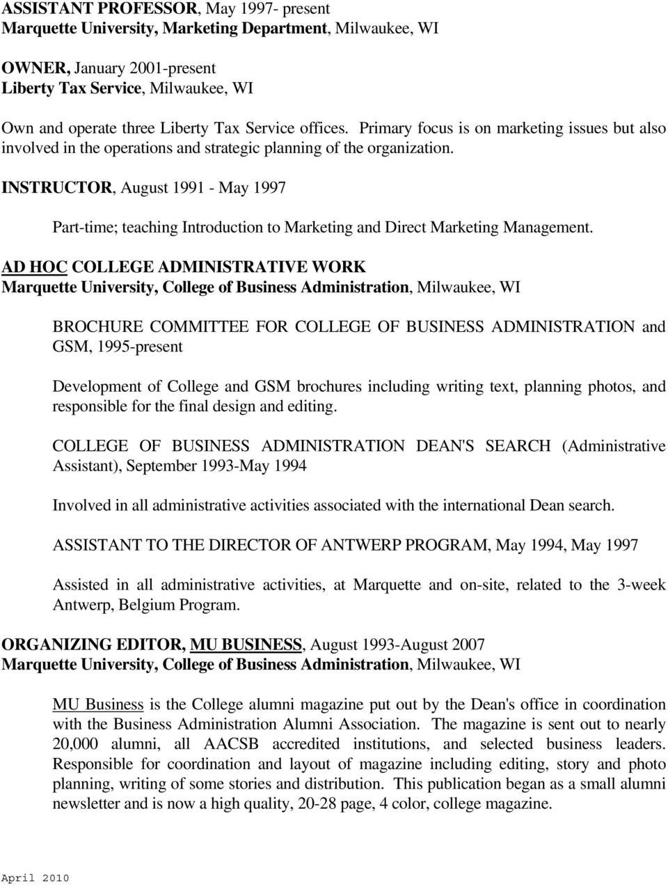 INSTRUCTOR, August 1991 - May 1997 Part-time; teaching Introduction to Marketing and Direct Marketing Management.