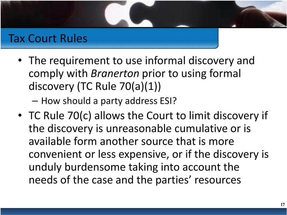 TC Rule 70(c) allows the Court to limit discovery if the discovery is unreasonable cumulative or is available