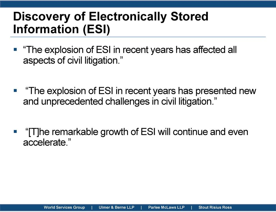 The explosion of ESI in recent years has presented new and unprecedented