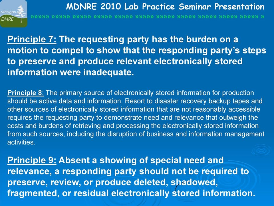 Resort to disaster recovery backup tapes and other sources of electronically stored information that are not reasonably accessible requires the requesting party to demonstrate need and relevance that