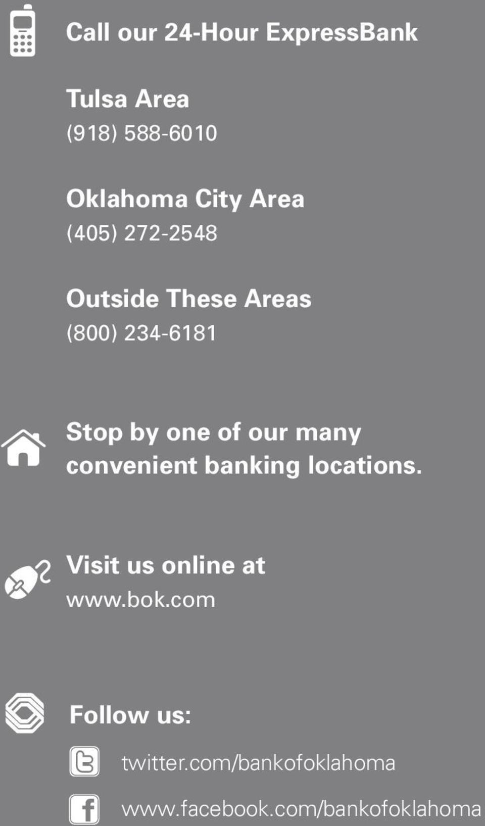 our many convenient banking locations. Visit us online at www.bok.