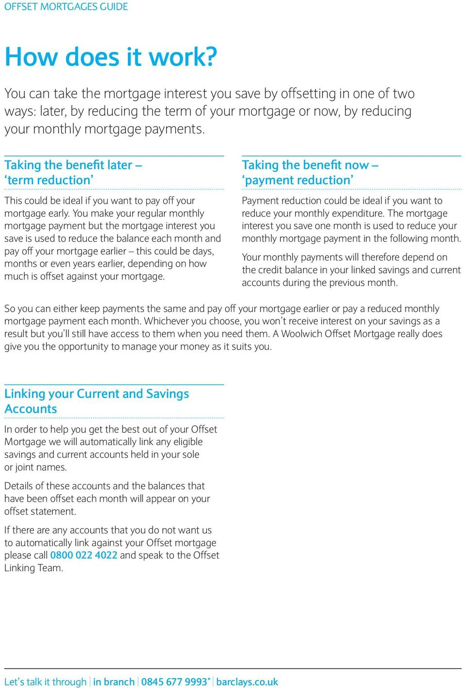 Taking the beneit later term reduction This could be ideal if you want to pay off your mortgage early.