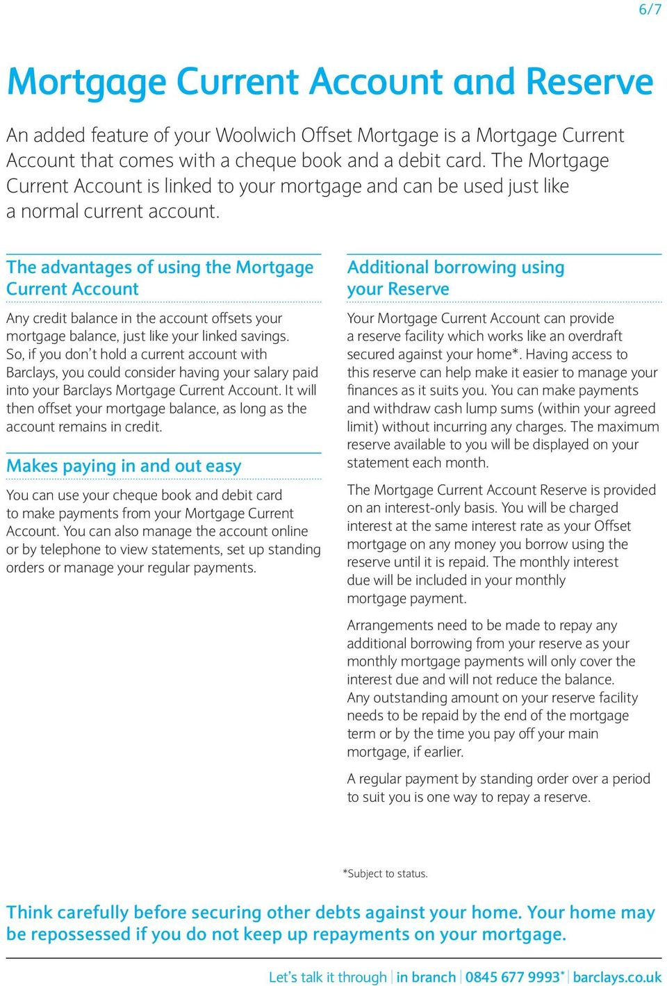 The advantages of using the Mortgage Current Account Any credit balance in the account offsets your mortgage balance, just like your linked savings.