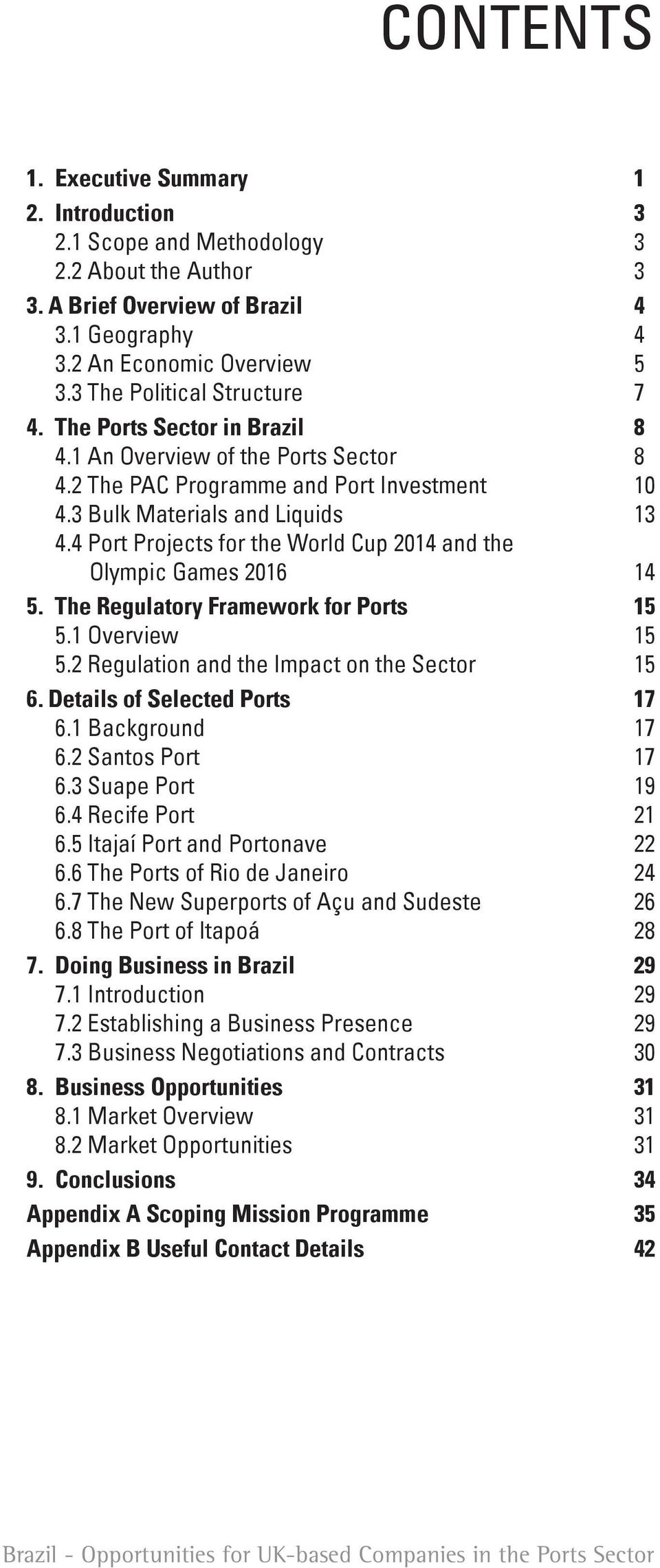 4 Port Projects for the World Cup 2014 and the Olympic Games 2016 14 5. The Regulatory Framework for Ports 15 5.1 Overview 15 5.2 Regulation and the Impact on the Sector 15 6.