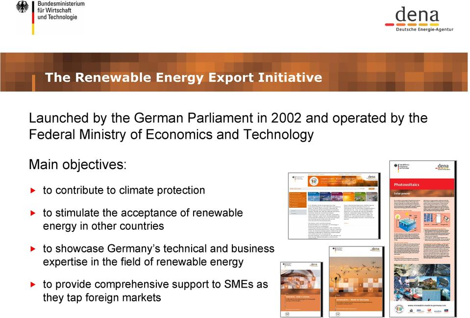 stimulate the acceptance of renewable energy in other countries to showcase Germany s technical and