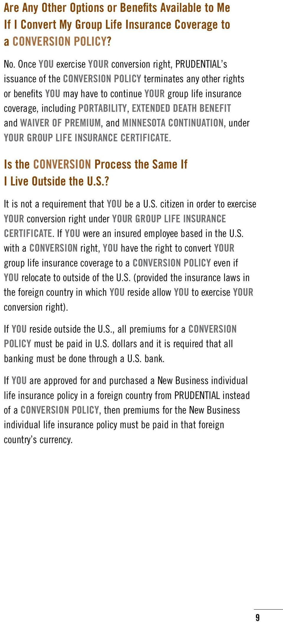 PORTABILITY, EXTENDED DEATH BENEFIT and WAIVER OF PREMIUM, and MINNESOTA CONTINUATION, under YOUR GROUP LIFE INSURANCE CERTIFICATE. Is the CONVERSION Process the Same If I Live Outside the U.S.? It is not a requirement that YOU be a U.