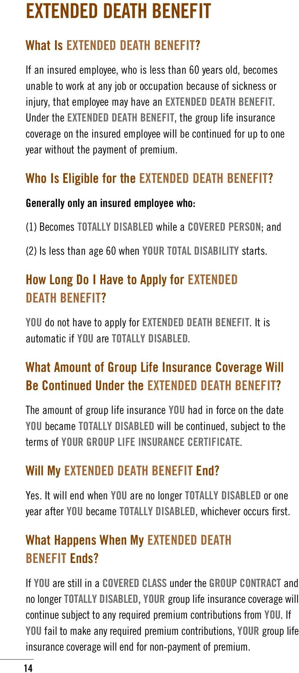Under the EXTENDED DEATH BENEFIT, the group life insurance coverage on the insured employee will be continued for up to one year without the payment of premium.