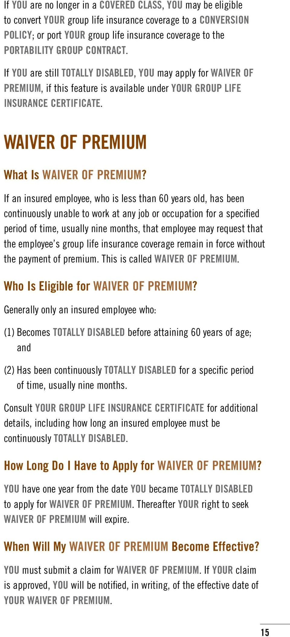 If an insured employee, who is less than 60 years old, has been continuously unable to work at any job or occupation for a specified period of time, usually nine months, that employee may request
