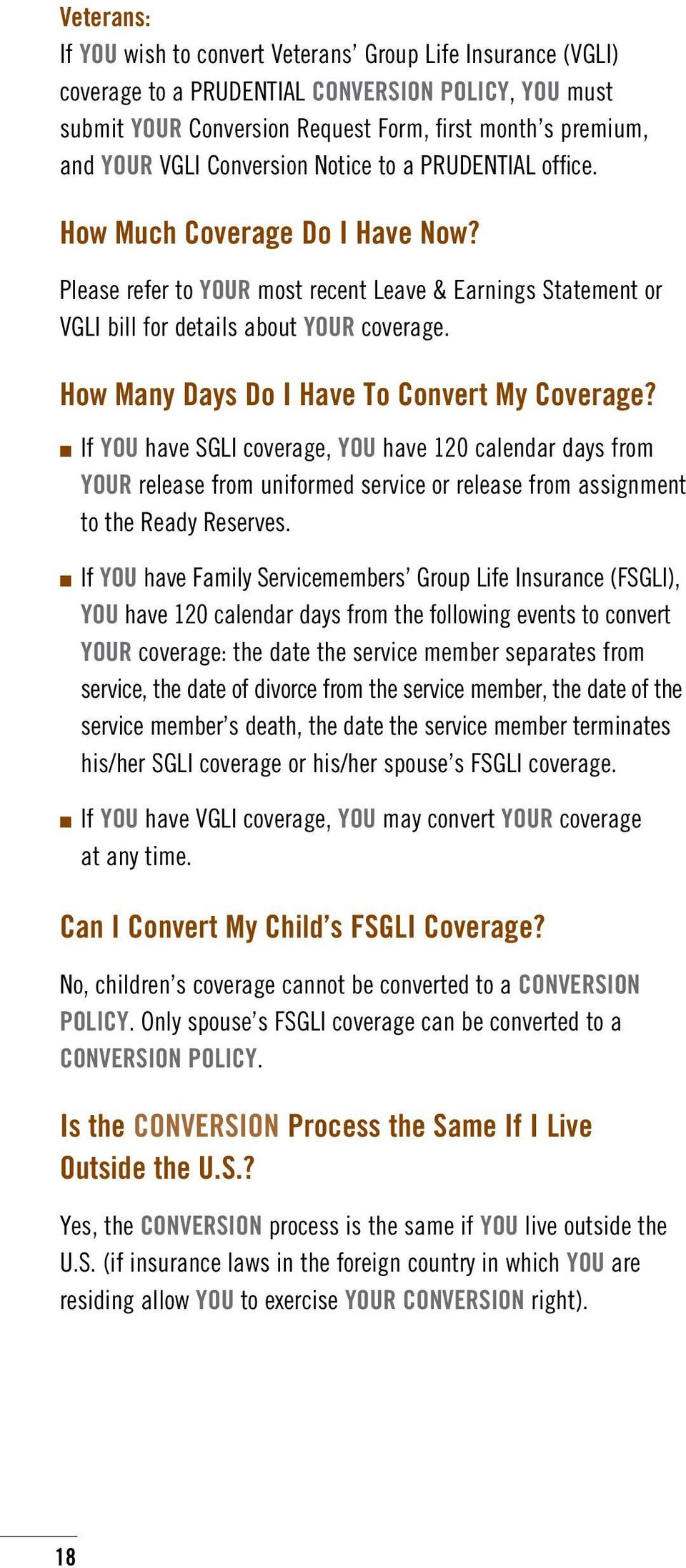How Many Days Do I Have To Convert My Coverage? If YOU have SGLI coverage, YOU have 120 calendar days from YOUR release from uniformed service or release from assignment to the Ready Reserves.