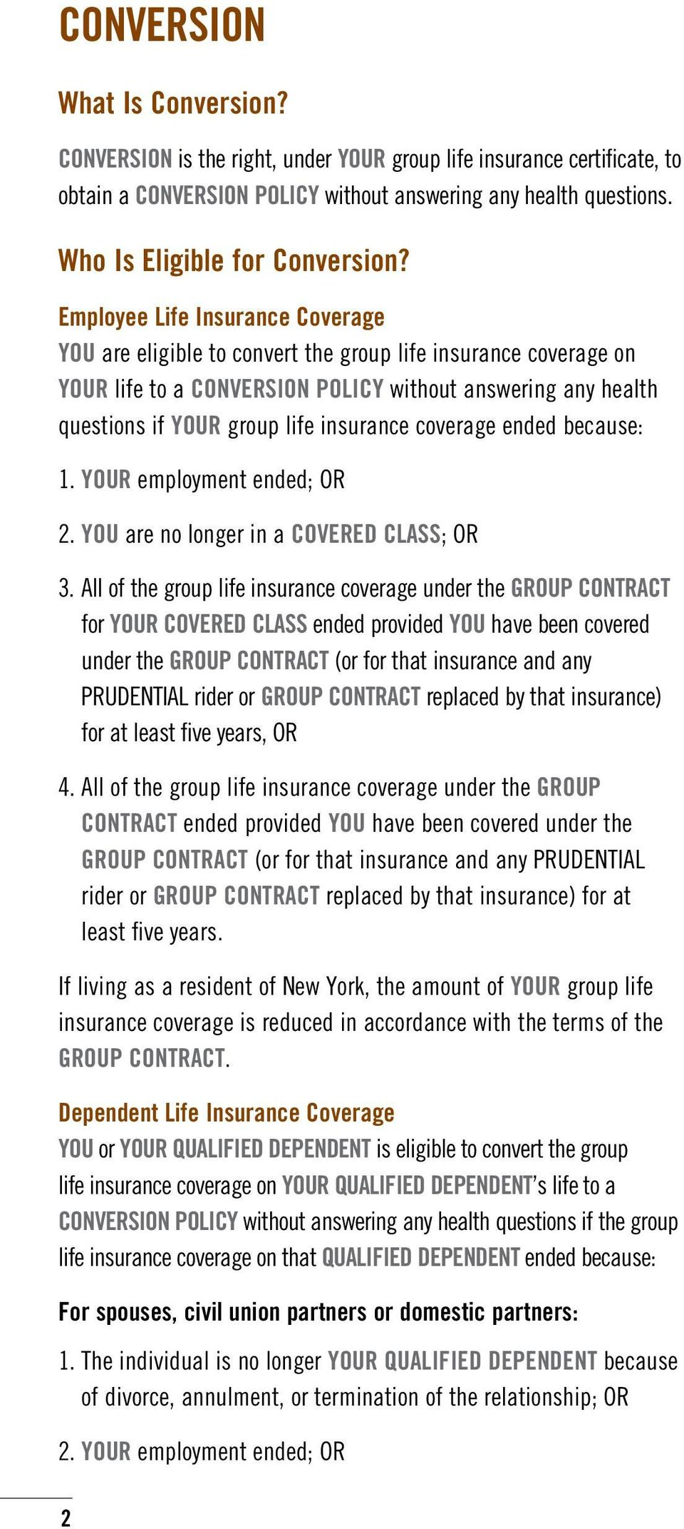 Employee Life Insurance Coverage YOU are eligible to convert the group life insurance coverage on YOUR life to a CONVERSION POLICY without answering any health questions if YOUR group life insurance