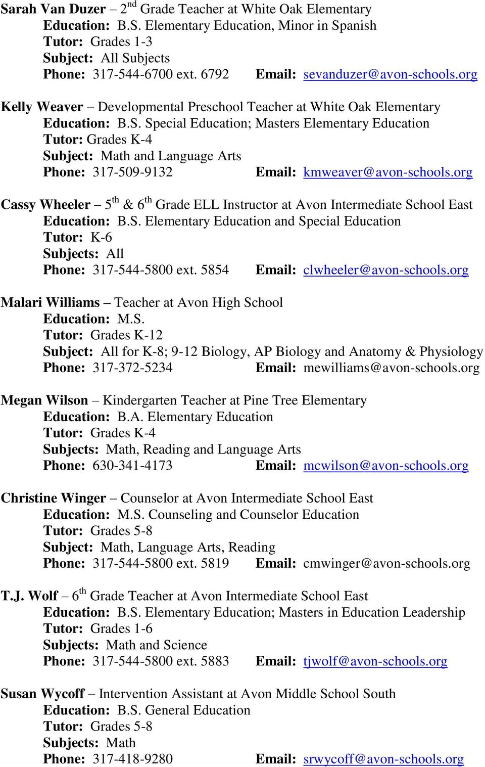 Special Education; Masters Elementary Education Subject: Math and Language Arts Phone: 317-509-9132 Email: kmweaver@avon-schools.