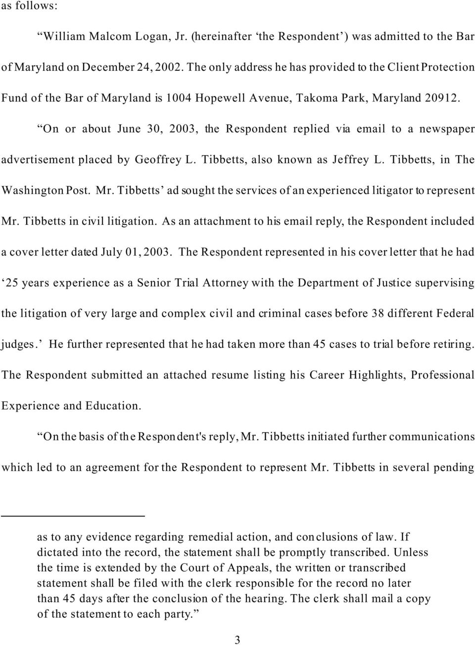 On or about June 30, 2003, the Respondent replied via email to a newspaper advertisement placed by Geoffrey L. Tibbetts, also known as Jeffrey L. Tibbetts, in The Washington Post. Mr.