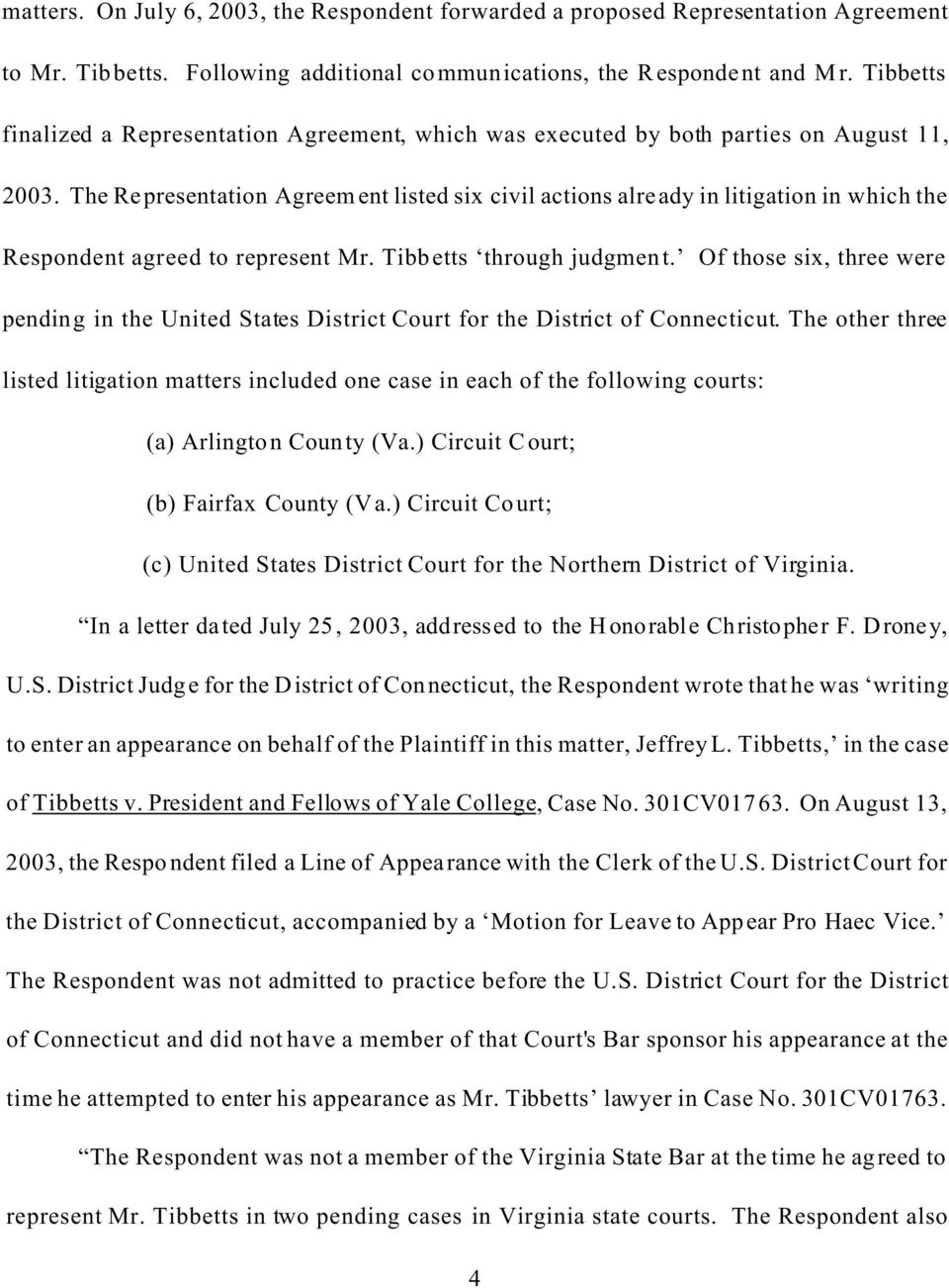 The Representation Agreement listed six civil actions already in litigation in which the Respondent agreed to represent Mr. Tibbetts through judgment.