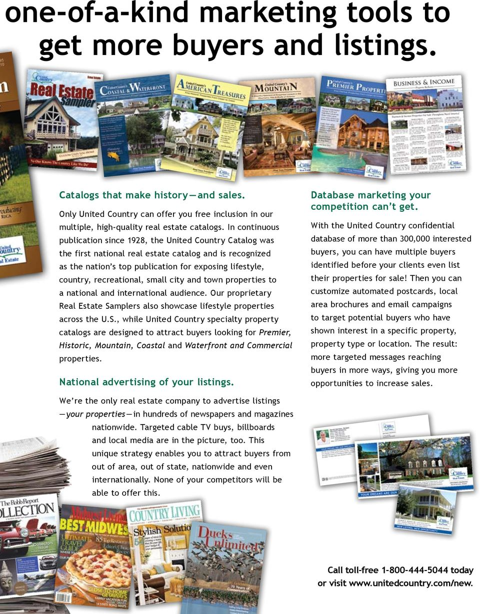 In continuous publication since 1928, the United Country Catalog was the first national real estate catalog and is recognized as the nation s top publication for exposing lifestyle, country,