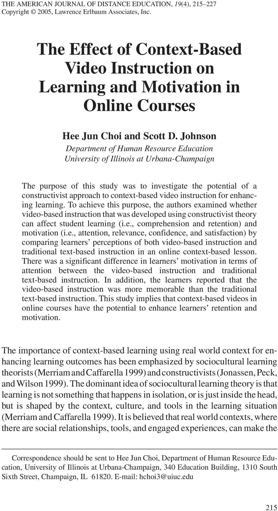 Johnson Department of Human Resource Education University of Illinois at Urbana-Champaign The purpose of this study was to investigate the potential of a constructivist approach to context-based