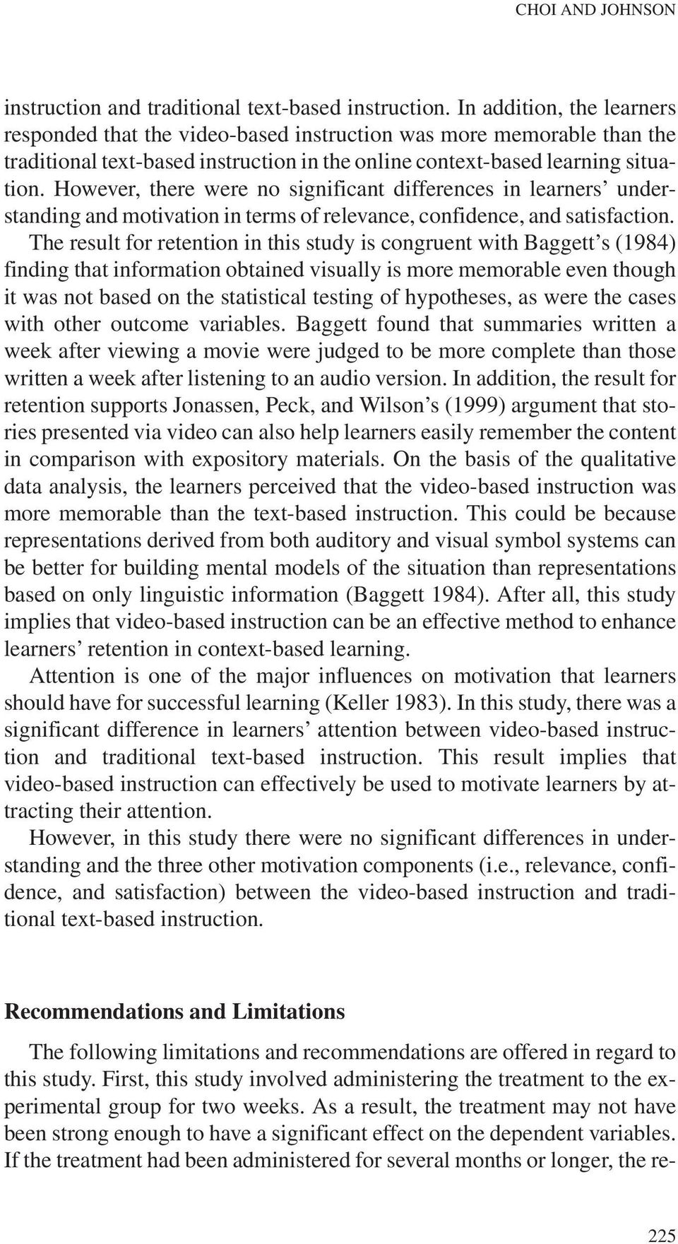 The result for retention in this study is congruent with Baggett s (1984) finding that information obtained visually is more memorable even though it was not based on the statistical testing of