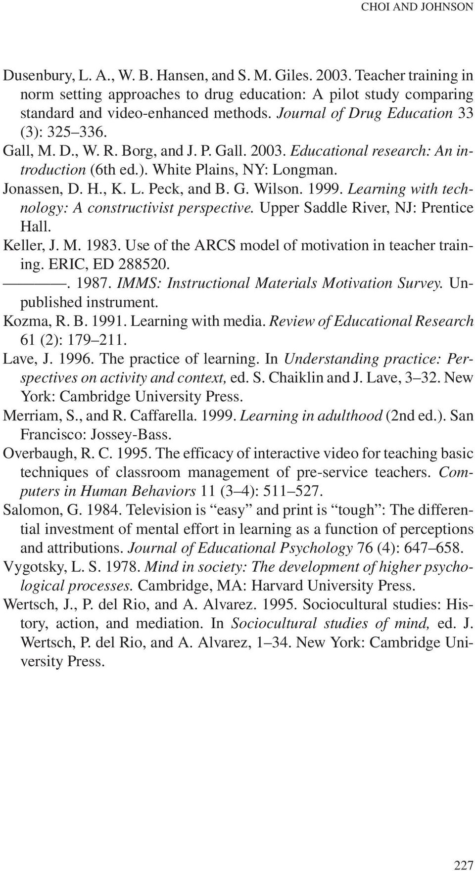 G. Wilson. 1999. Learning with technology: A constructivist perspective. Upper Saddle River, NJ: Prentice Hall. Keller, J. M. 1983. Use of the ARCS model of motivation in teacher training.